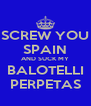 SCREW YOU SPAIN AND SUCK MY BALOTELLI PERPETAS - Personalised Poster A4 size