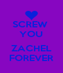 SCREW  YOU  ZACHEL FOREVER - Personalised Poster A4 size
