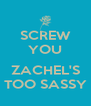 SCREW YOU  ZACHEL'S TOO SASSY - Personalised Poster A4 size