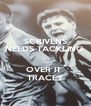 SCRIVENS NEEDS TACKLING   OVER IT  TRACEY - Personalised Poster A4 size