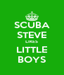 SCUBA STEVE LIKES LITTLE BOYS - Personalised Poster A4 size