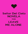 Señor Del Cielo NOVELA TIME  LEAVE  ME ALONE  - Personalised Poster A4 size