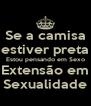 Se a camisa estiver preta Estou pensando em Sexo Extensão em Sexualidade - Personalised Poster A4 size