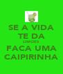 SE A VIDA TE DA LIMOES FACA UMA CAIPIRINHA - Personalised Poster A4 size