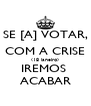 SE [A] VOTAR, COM A CRISE (18 janeiro) IREMOS  ACABAR - Personalised Poster A4 size