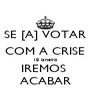 SE [A] VOTAR COM A CRISE 18 janeiro IREMOS  ACABAR - Personalised Poster A4 size