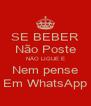 SE BEBER Não Poste NÃO LIGUE E Nem pense Em WhatsApp - Personalised Poster A4 size
