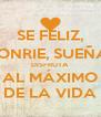 SE FELIZ, SONRIE, SUEÑA, DISFRUTA AL MÁXIMO DE LA VIDA - Personalised Poster A4 size