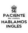 SE PACIENTE NO TODOS HABLAMOS INGLES - Personalised Poster A4 size