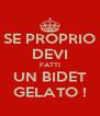 SE PROPRIO DEVI FATTI UN BIDET GELATO ! - Personalised Poster A4 size