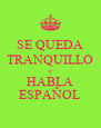 SE QUEDA TRANQUILLO Y HABLA ESPAÑOL - Personalised Poster A4 size