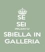 SE  SEI  INCERTO SBIELLA IN GALLERIA - Personalised Poster A4 size