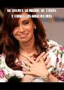 SE SIENTE LA MADRE DE TODOS Y TODAS LOS ARGENTINOS Presidenta Unica de Todos los Argentinos....somos todos hijos de P.U.T.A. - Personalised Poster A4 size