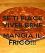SE TI PIACE VIVER BENE ascoltami... MANGIA IL FRICO!!! - Personalised Poster A4 size
