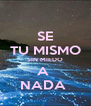 SE  TU MISMO  SIN MIEDO A  NADA  - Personalised Poster A4 size