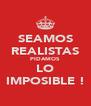 SEAMOS REALISTAS PIDAMOS LO IMPOSIBLE ! - Personalised Poster A4 size