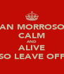 SEAN MORROSON  CALM AND ALIVE SO LEAVE OFF - Personalised Poster A4 size