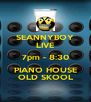 SEANNYBOY LIVE 7pm - 8:30 PIANO HOUSE OLD SKOOL - Personalised Poster A4 size