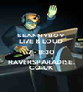 SEANNYBOY LIVE & LOUD 7 - 8:30 RAVERSPARADISE. CO.UK - Personalised Poster A4 size