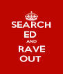 SEARCH ED  AND RAVE OUT  - Personalised Poster A4 size