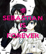 SEBASTIAN  IS MINE FOREVER  - Personalised Poster A4 size