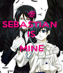 SEBASTIAN  IS  MINE  - Personalised Poster A4 size