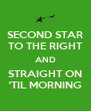 SECOND STAR TO THE RIGHT AND STRAIGHT ON 'TIL MORNING - Personalised Poster A4 size