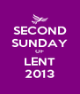SECOND SUNDAY OF LENT 2013 - Personalised Poster A4 size