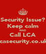 Security Issue? Keep calm AND Call LCA lcasecurity.co.uk - Personalised Poster A4 size