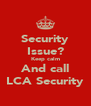 Security Issue? Keep calm And call LCA Security - Personalised Poster A4 size