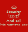 Security Issue? Keep calm And call Lights camera access - Personalised Poster A4 size
