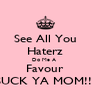 See All You Haterz Do Me A  Favour SUCK YA MOM!!! - Personalised Poster A4 size