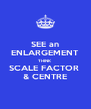 SEE an ENLARGEMENT THINK SCALE FACTOR  & CENTRE - Personalised Poster A4 size