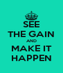 SEE THE GAIN AND MAKE IT HAPPEN - Personalised Poster A4 size