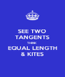 SEE TWO TANGENTS THINK EQUAL LENGTH & KITES - Personalised Poster A4 size