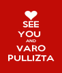 SEE YOU  AND VARO PULLIZTA - Personalised Poster A4 size