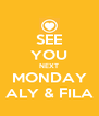 SEE YOU NEXT MONDAY ALY & FILA - Personalised Poster A4 size