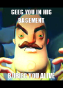 SEES YOU IN HIS BASEMENT BURIES YOU ALIVE - Personalised Poster A4 size