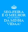 SEG-FEIRA É O MELHOR DIA DA MINHA DA MINHA VIDAA! - Personalised Poster A4 size