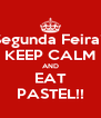 Segunda Feira? KEEP CALM AND EAT PASTEL!! - Personalised Poster A4 size