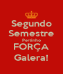 Segundo Semestre Pertinho FORÇA Galera! - Personalised Poster A4 size