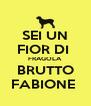 SEI UN FIOR DI  FRAGOLA BRUTTO FABIONE  - Personalised Poster A4 size