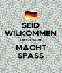 SEID WILKOMMEN DEUTSCH MACHT SPASS - Personalised Poster A4 size