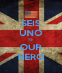 SEIS UNO IS OUR HERO - Personalised Poster A4 size