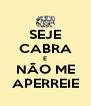 SEJE CABRA E NÃO ME APERREIE - Personalised Poster A4 size