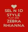 SEL N 1D STYLE  FLAT AND ZEBRA RHIANNA - Personalised Poster A4 size