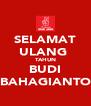 SELAMAT ULANG  TAHUN BUDI BAHAGIANTO - Personalised Poster A4 size