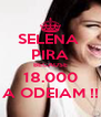 SELENA  PIRA BECAUSE 18.000 A ODEIAM !! - Personalised Poster A4 size