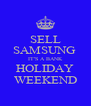 SELL SAMSUNG  IT'S A BANK HOLIDAY WEEKEND - Personalised Poster A4 size