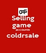 Selling game  accounts coldrsale  - Personalised Poster A4 size